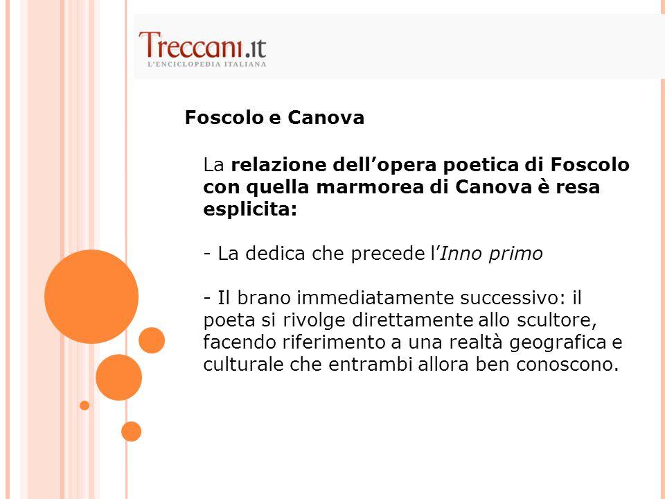 Foscolo e Canova La relazione dell'opera poetica di Foscolo con quella marmorea di Canova è resa esplicita: