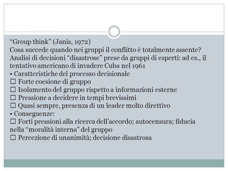 Group think (Janis, 1972) Cosa succede quando nei gruppi il conflitto è totalmente assente.