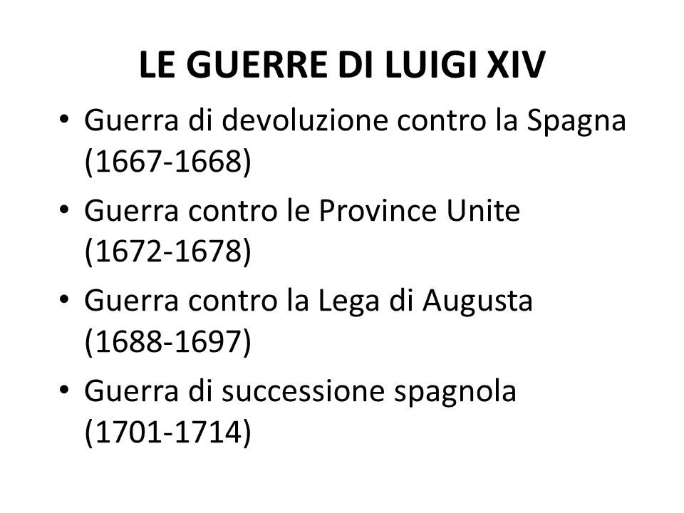 LE GUERRE DI LUIGI XIV Guerra di devoluzione contro la Spagna (1667-1668) Guerra contro le Province Unite (1672-1678)