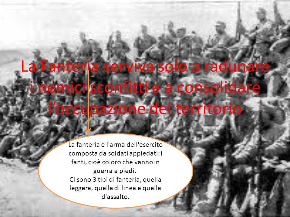 La Fanteria serviva solo a radunare i nemici sconfitti e a consolidare l'occupazione del territorio