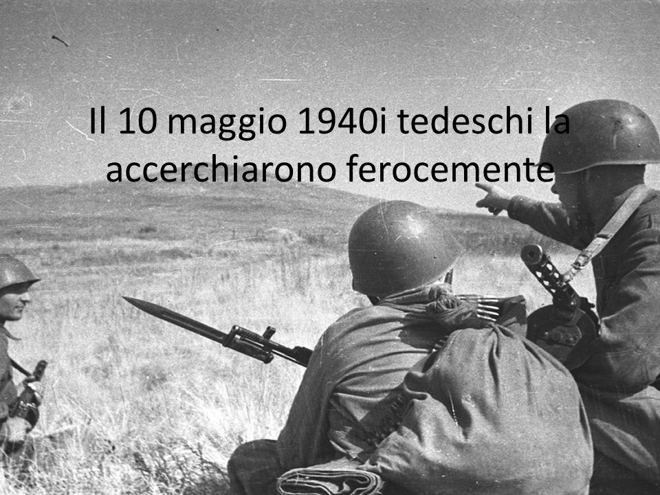 Il 10 maggio 1940i tedeschi la accerchiarono ferocemente