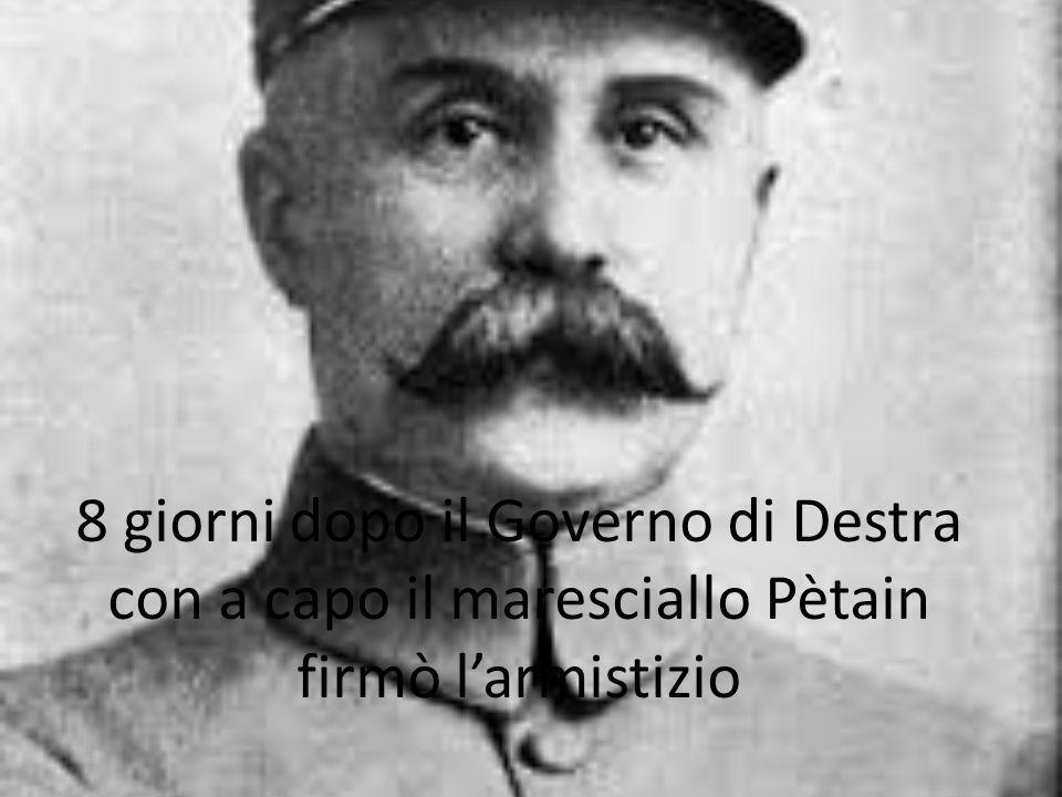 8 giorni dopo il Governo di Destra con a capo il maresciallo Pètain firmò l'armistizio