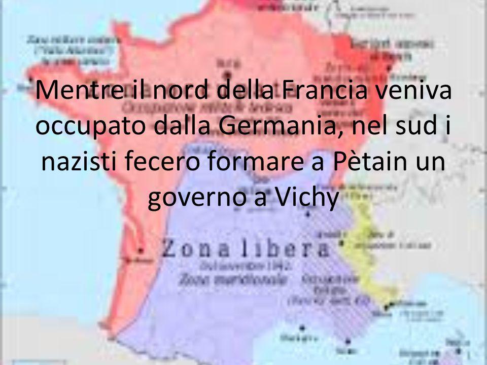 Mentre il nord della Francia veniva occupato dalla Germania, nel sud i nazisti fecero formare a Pètain un governo a Vichy