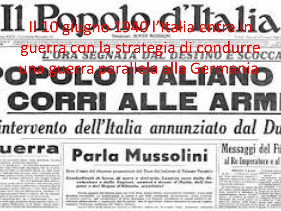 Il 10 giugno 1940 l'Italia entra in guerra con la strategia di condurre una guerra parallela alla Germania