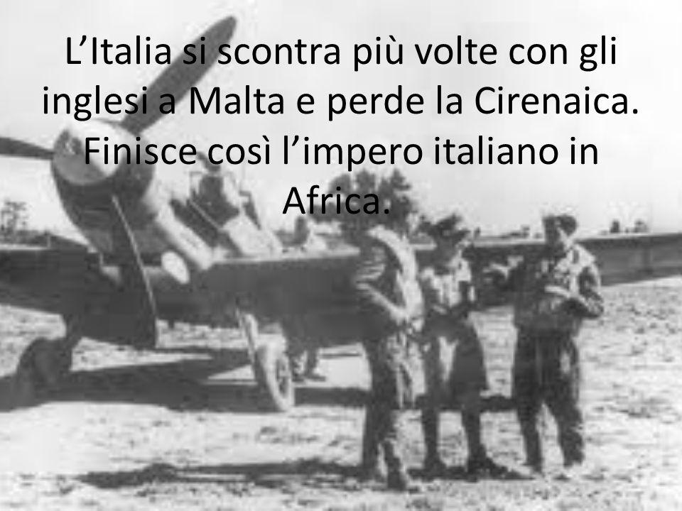 L'Italia si scontra più volte con gli inglesi a Malta e perde la Cirenaica.