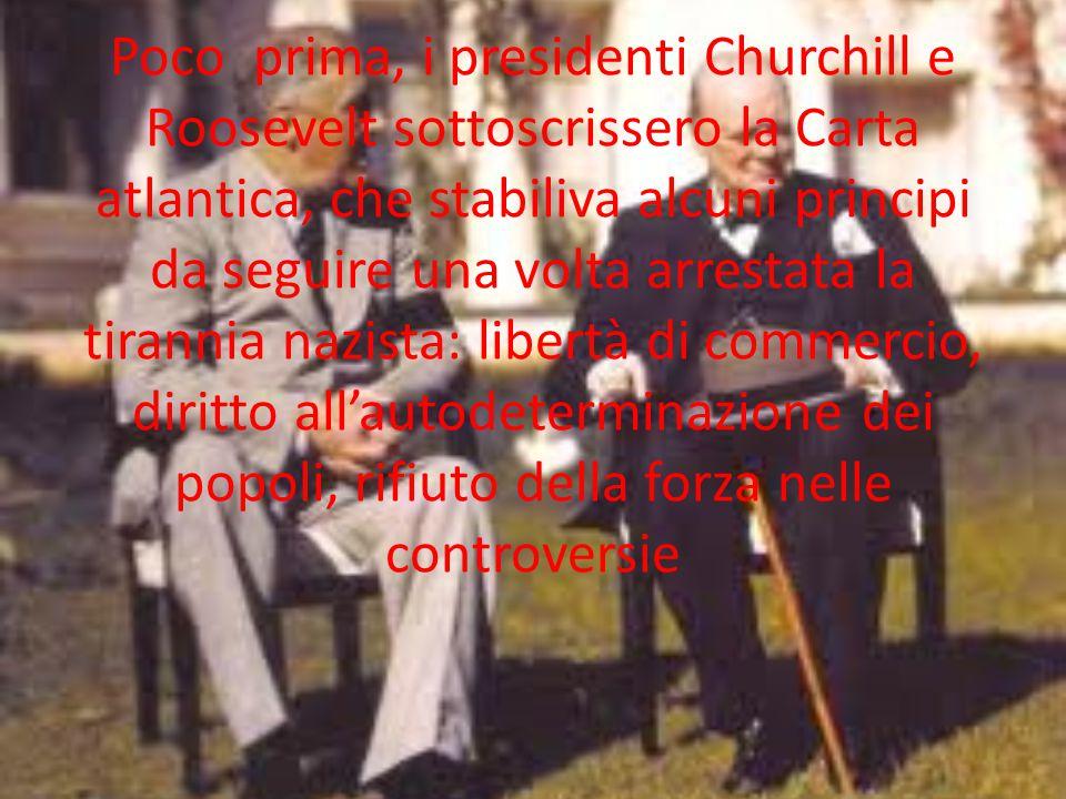 Poco prima, i presidenti Churchill e Roosevelt sottoscrissero la Carta atlantica, che stabiliva alcuni principi da seguire una volta arrestata la tirannia nazista: libertà di commercio, diritto all'autodeterminazione dei popoli, rifiuto della forza nelle controversie