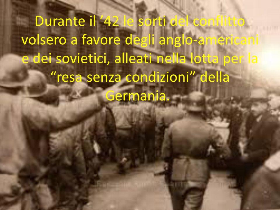 Durante il '42 le sorti del conflitto volsero a favore degli anglo-americani e dei sovietici, alleati nella lotta per la resa senza condizioni della Germania.
