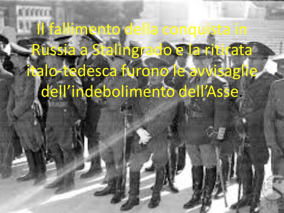 Il fallimento della conquista in Russia a Stalingrado e la ritirata italo-tedesca furono le avvisaglie dell'indebolimento dell'Asse.
