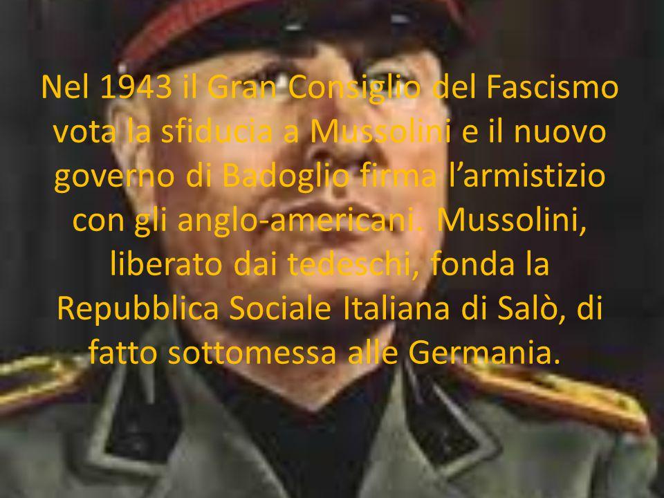 Nel 1943 il Gran Consiglio del Fascismo vota la sfiducia a Mussolini e il nuovo governo di Badoglio firma l'armistizio con gli anglo-americani.