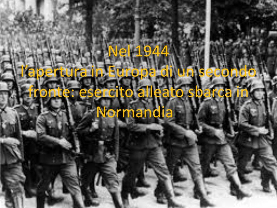 Nel 1944 l'apertura in Europa di un secondo fronte: esercito alleato sbarca in Normandia.