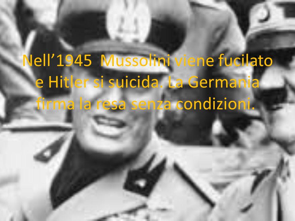 Nell'1945 Mussolini viene fucilato e Hitler si suicida