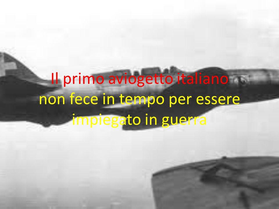Il primo aviogetto italiano non fece in tempo per essere impiegato in guerra