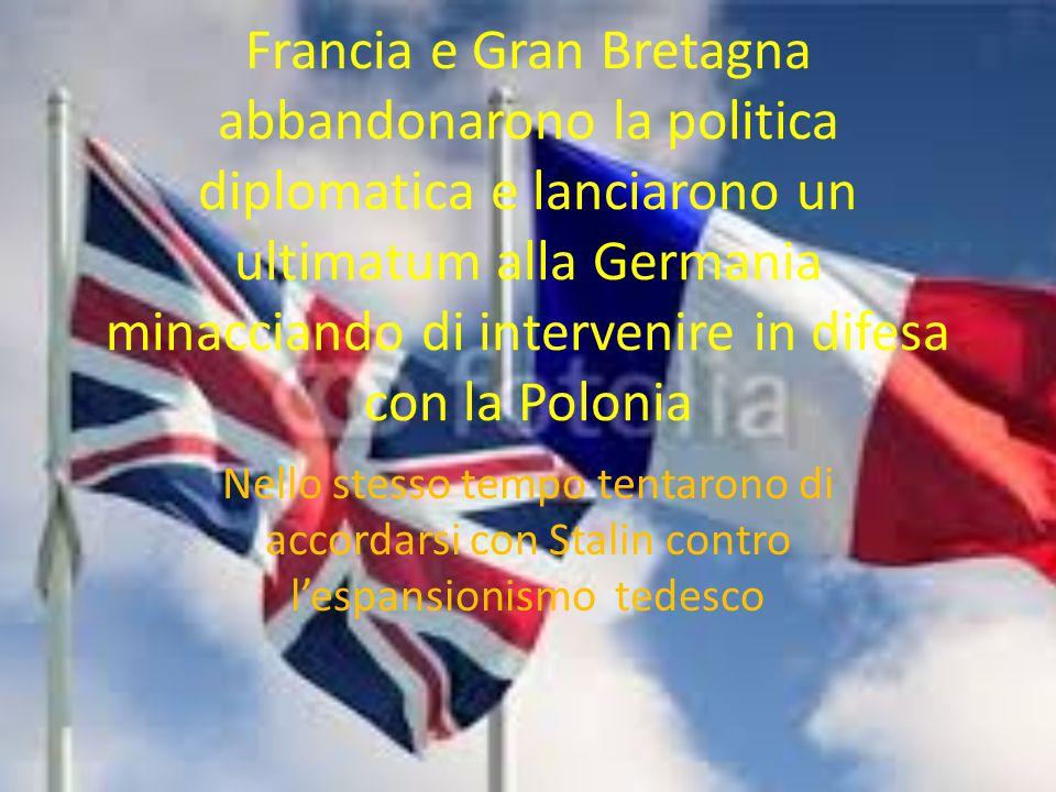 Francia e Gran Bretagna abbandonarono la politica diplomatica e lanciarono un ultimatum alla Germania minacciando di intervenire in difesa con la Polonia