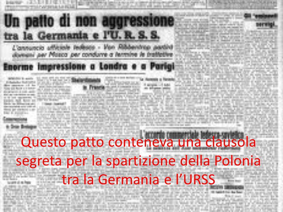 Questo patto conteneva una clausola segreta per la spartizione della Polonia tra la Germania e l'URSS