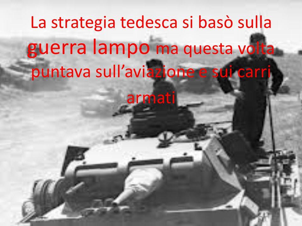 La strategia tedesca si basò sulla guerra lampo ma questa volta puntava sull'aviazione e sui carri armati