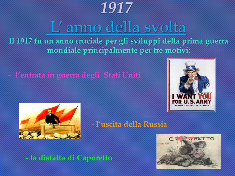 1917 L' anno della svolta Il 1917 fu un anno cruciale per gli sviluppi della prima guerra mondiale principalmente per tre motivi: