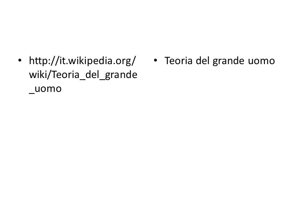 http://it.wikipedia.org/wiki/Teoria_del_grande_uomo Teoria del grande uomo