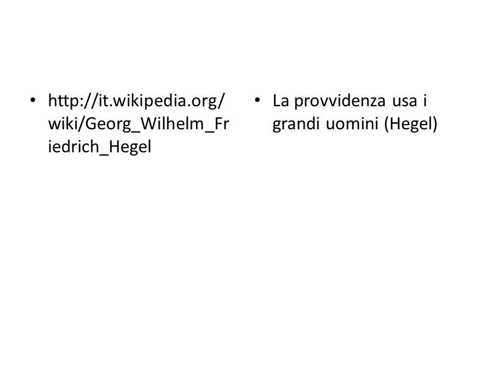 http://it.wikipedia.org/wiki/Georg_Wilhelm_Friedrich_Hegel La provvidenza usa i grandi uomini (Hegel)