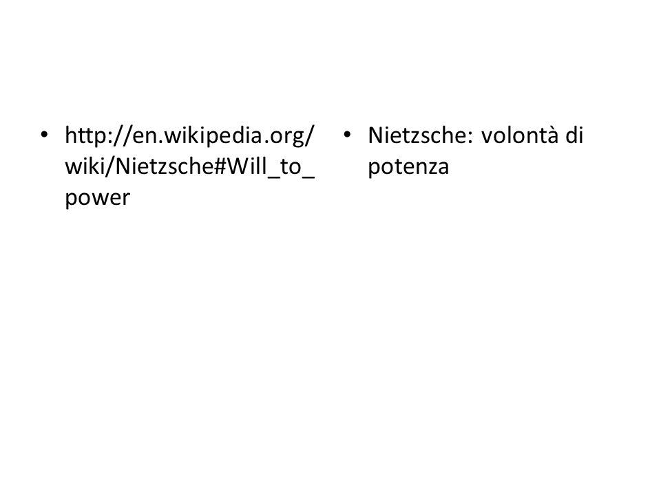 http://en.wikipedia.org/wiki/Nietzsche#Will_to_power Nietzsche: volontà di potenza