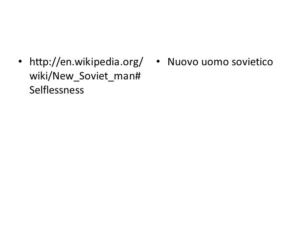 http://en.wikipedia.org/wiki/New_Soviet_man#Selflessness Nuovo uomo sovietico