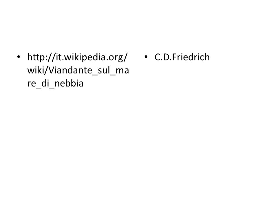 http://it.wikipedia.org/wiki/Viandante_sul_mare_di_nebbia C.D.Friedrich