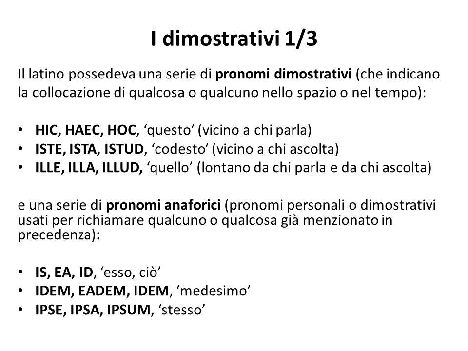 I dimostrativi 1/3 Il latino possedeva una serie di pronomi dimostrativi (che indicano.