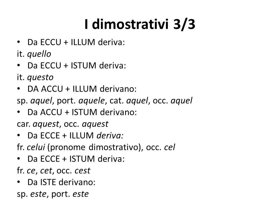 I dimostrativi 3/3 Da ECCU + ILLUM deriva: it. quello