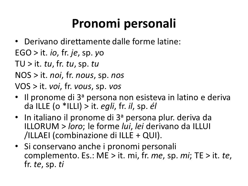 Pronomi personali Derivano direttamente dalle forme latine:
