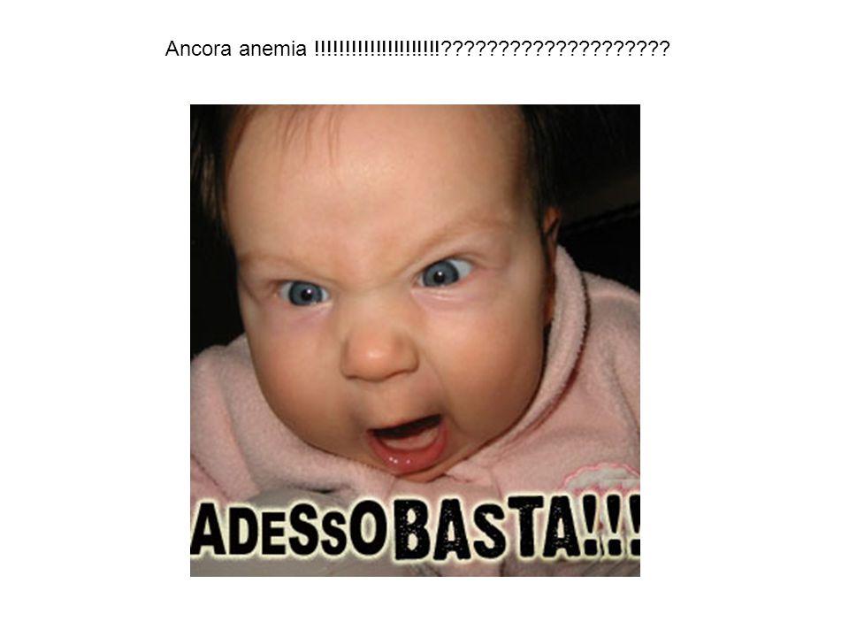 Ancora anemia !!!!!!!!!!!!!!!!!!!!!