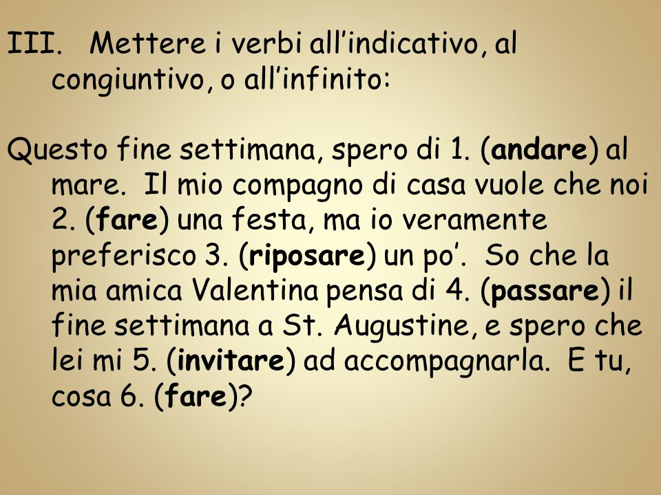 Mettere i verbi all'indicativo, al congiuntivo, o all'infinito:
