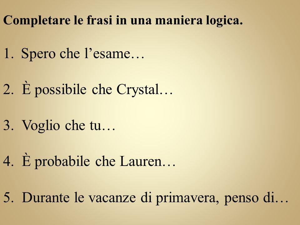 2. È possibile che Crystal… 3. Voglio che tu…