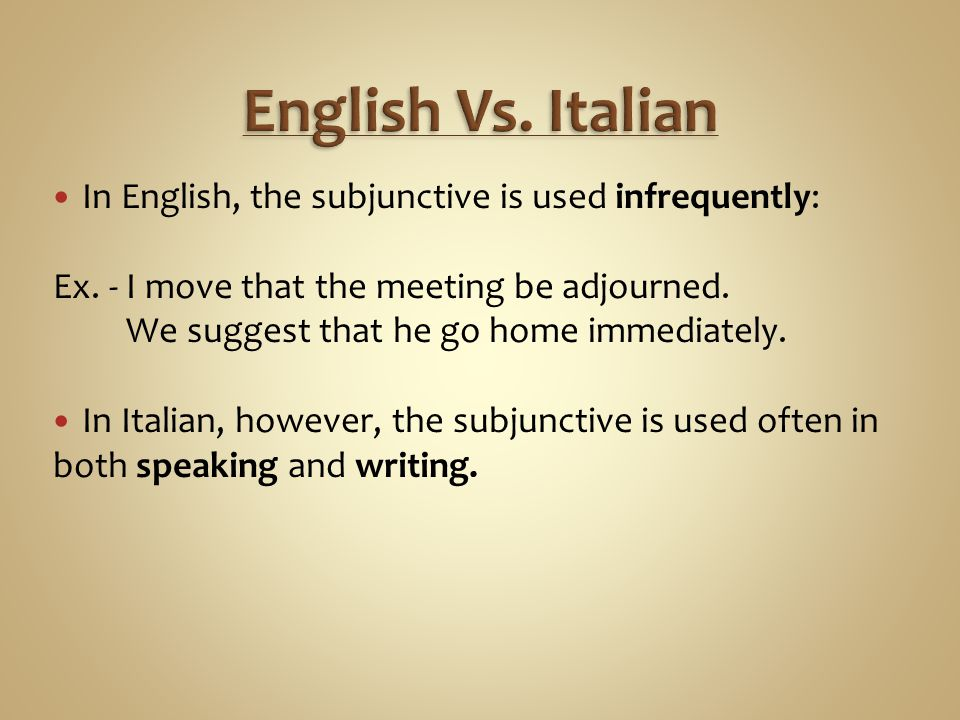 English Vs. Italian In English, the subjunctive is used infrequently: