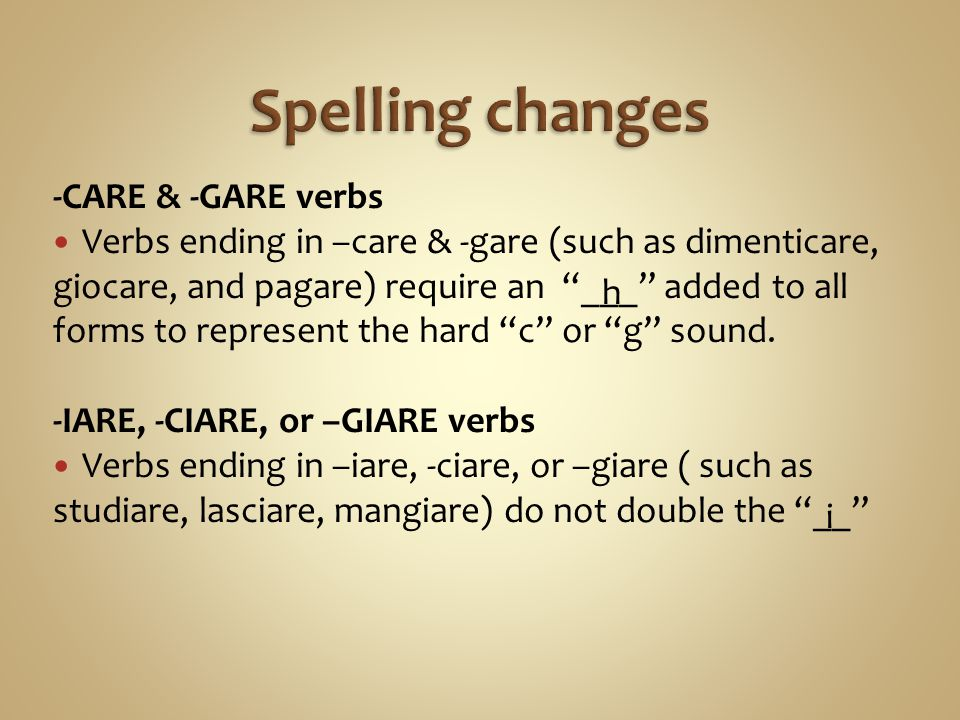 Spelling changes -CARE & -GARE verbs