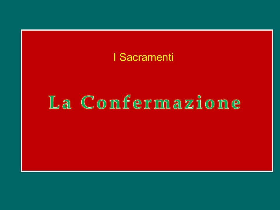 I Sacramenti La Confermazione