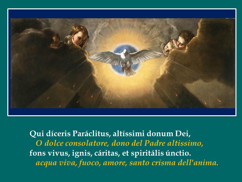 Qui díceris Paráclitus, altíssimi donum Dei,
