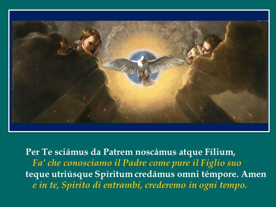 Per Te sciámus da Patrem noscámus atque Fílium,