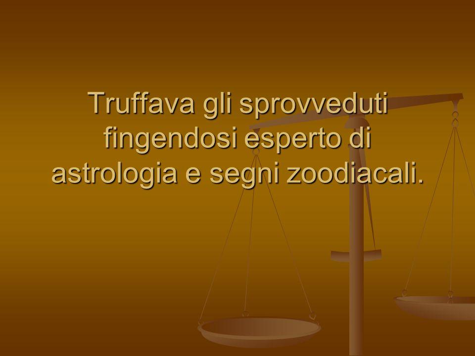 Truffava gli sprovveduti fingendosi esperto di astrologia e segni zoodiacali.