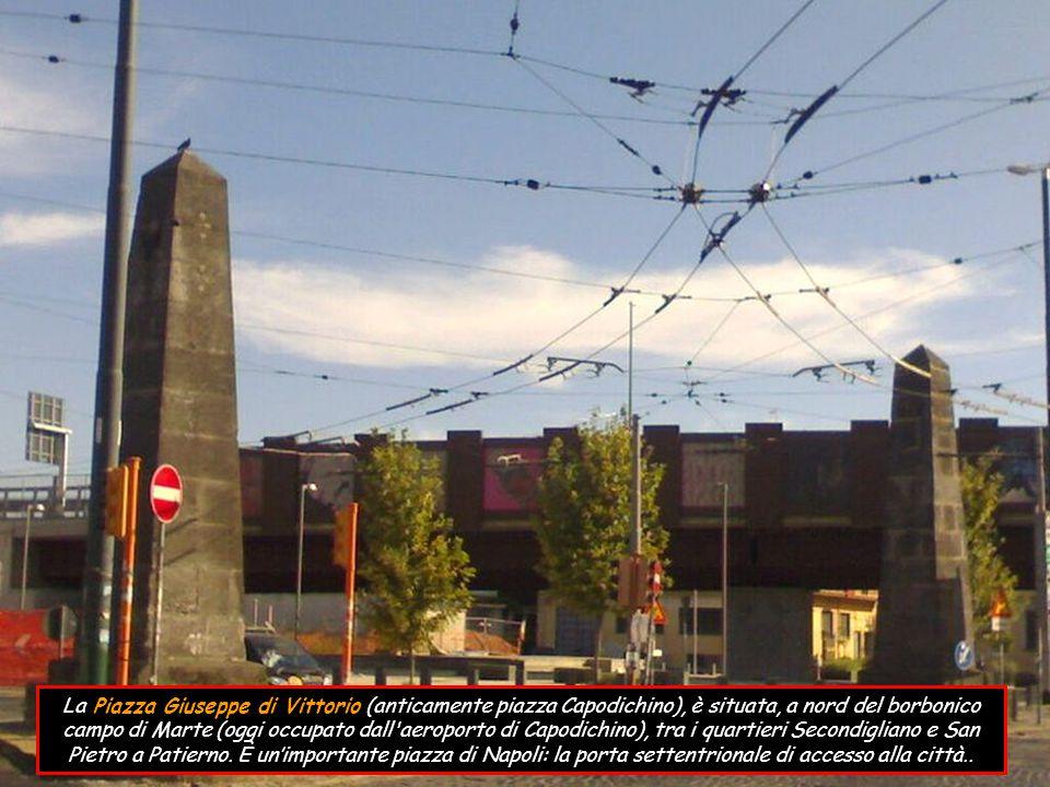 La Piazza Giuseppe di Vittorio (anticamente piazza Capodichino), è situata, a nord del borbonico campo di Marte (oggi occupato dall aeroporto di Capodichino), tra i quartieri Secondigliano e San Pietro a Patierno.