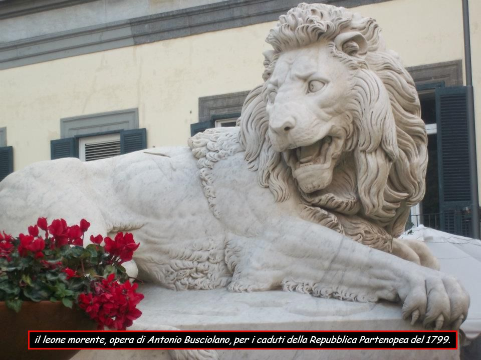 il leone morente, opera di Antonio Busciolano, per i caduti della Repubblica Partenopea del 1799.