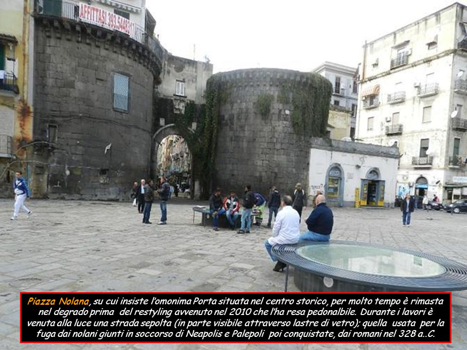 Piazza Nolana, su cui insiste l'omonima Porta situata nel centro storico, per molto tempo è rimasta nel degrado prima del restyling avvenuto nel 2010 che l'ha resa pedonalbile.