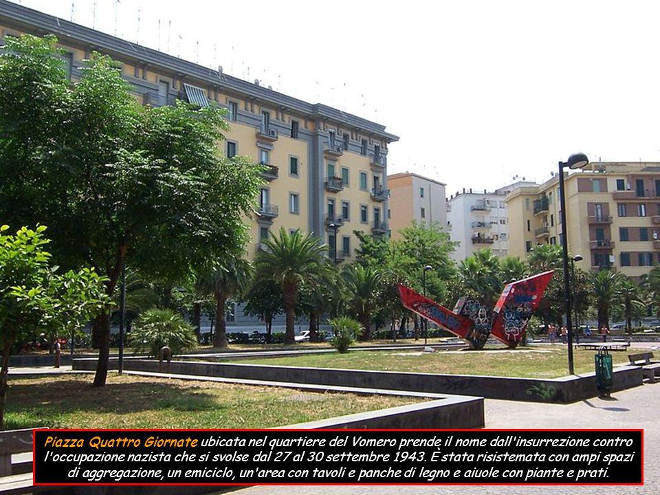 Piazza Quattro Giornate ubicata nel quartiere del Vomero prende il nome dall insurrezione contro l occupazione nazista che si svolse dal 27 al 30 settembre 1943.
