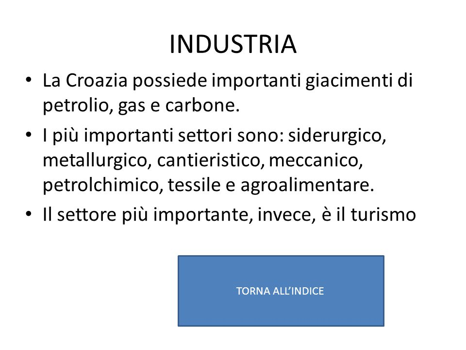 INDUSTRIA La Croazia possiede importanti giacimenti di petrolio, gas e carbone.