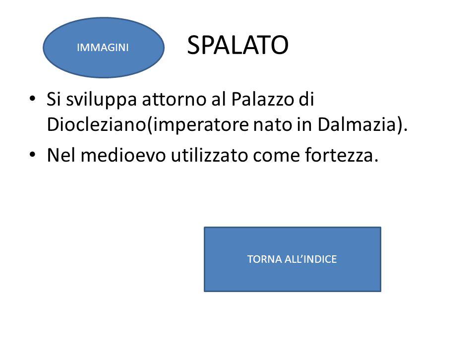 SPALATO IMMAGINI. Si sviluppa attorno al Palazzo di Diocleziano(imperatore nato in Dalmazia). Nel medioevo utilizzato come fortezza.