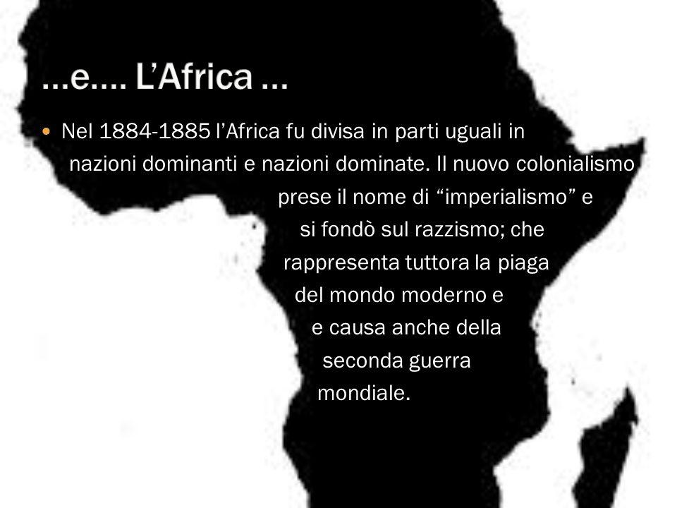…e…. L'Africa … Nel 1884-1885 l'Africa fu divisa in parti uguali in