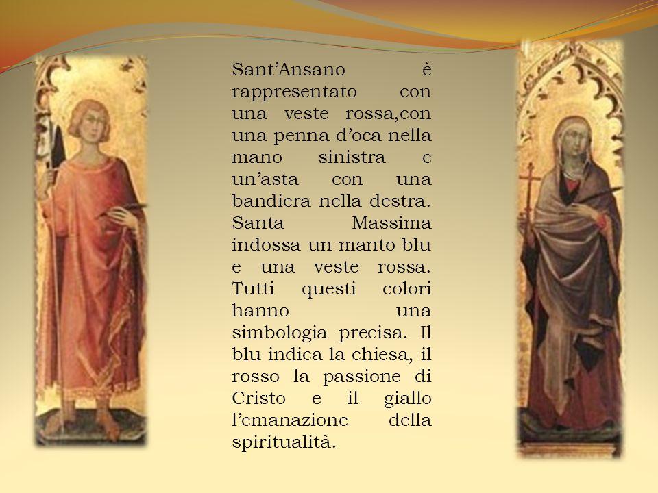 Sant'Ansano è rappresentato con una veste rossa,con una penna d'oca nella mano sinistra e un'asta con una bandiera nella destra.