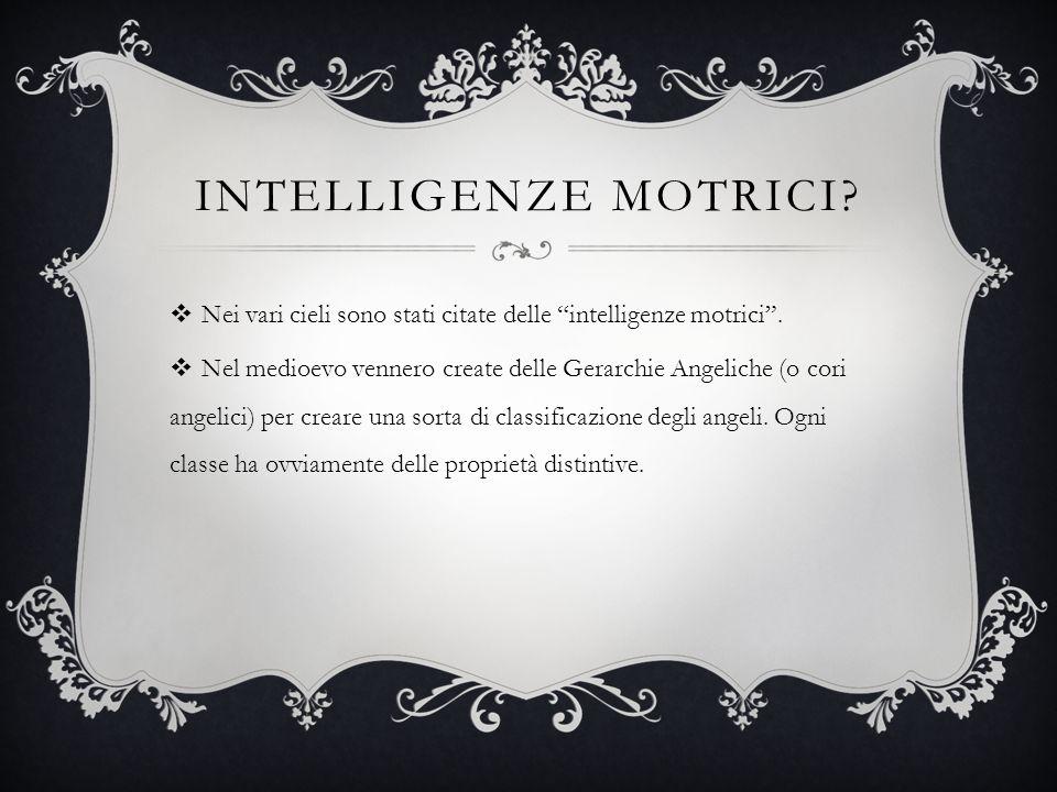 Intelligenze motrici Nei vari cieli sono stati citate delle intelligenze motrici .