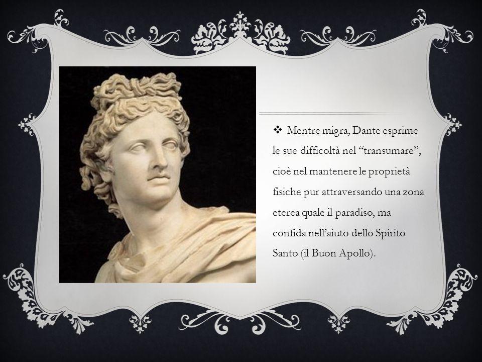 Mentre migra, Dante esprime le sue difficoltà nel transumare , cioè nel mantenere le proprietà fisiche pur attraversando una zona eterea quale il paradiso, ma confida nell'aiuto dello Spirito Santo (il Buon Apollo).