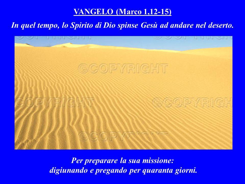 In quel tempo, lo Spirito di Dio spinse Gesù ad andare nel deserto.