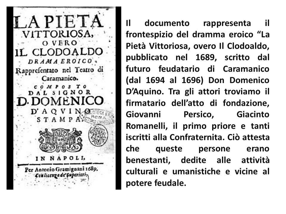 Il documento rappresenta il frontespizio del dramma eroico La Pietà Vittoriosa, overo Il Clodoaldo, pubblicato nel 1689, scritto dal futuro feudatario di Caramanico (dal 1694 al 1696) Don Domenico D'Aquino.