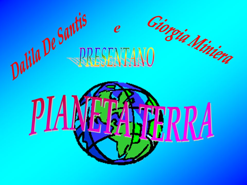 Dalila De Santis e Giorgia Miniera PRESENTANO PIANETA TERRA